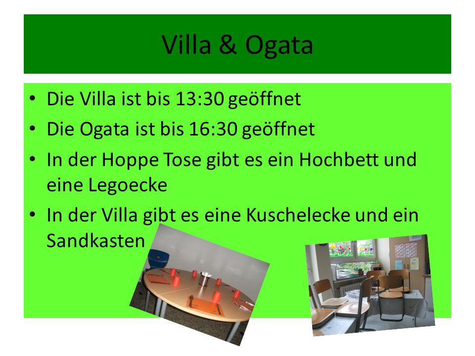 Villa & Ogata Die Villa ist bis 13:30 geöffnet Die Ogata ist bis 16:30 geöffnet In der Hoppe Tose gibt es ein Hochbett und eine Legoecke In der Villa