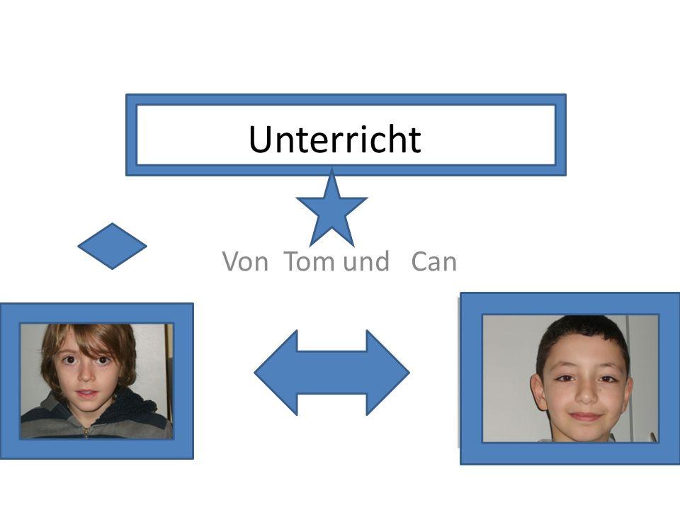 Unterricht Von Tom und Can