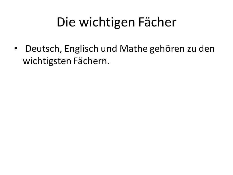 Die wichtigen Fächer Deutsch, Englisch und Mathe gehören zu den wichtigsten Fächern.