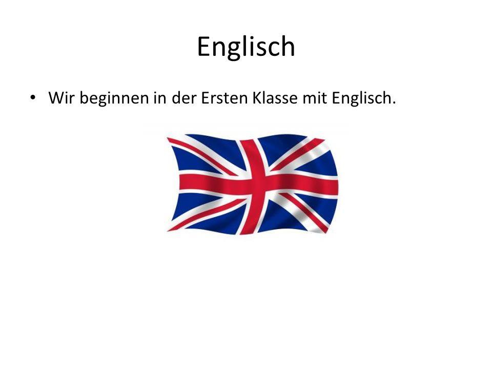 Englisch Wir beginnen in der Ersten Klasse mit Englisch.