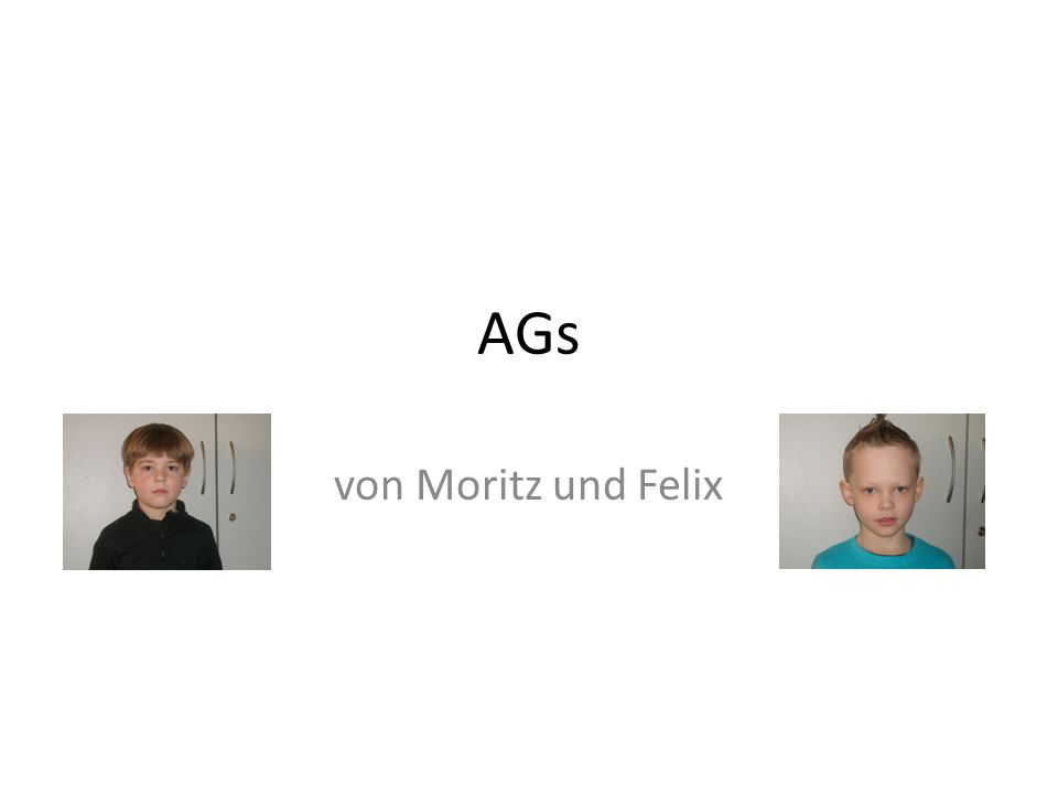 AGs von Moritz und Felix