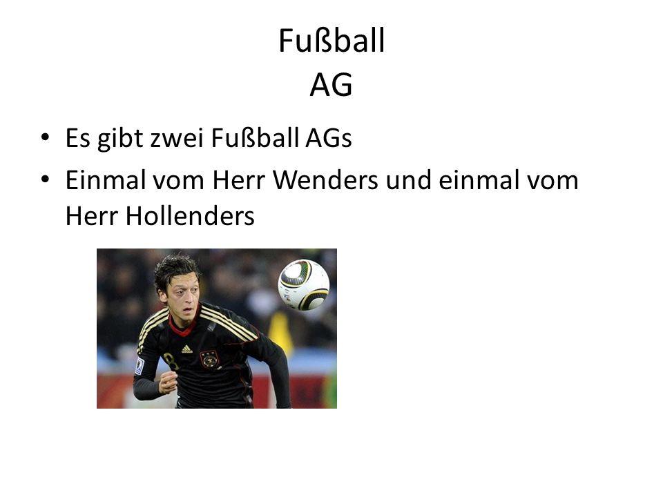 Fußball AG Es gibt zwei Fußball AGs Einmal vom Herr Wenders und einmal vom Herr Hollenders