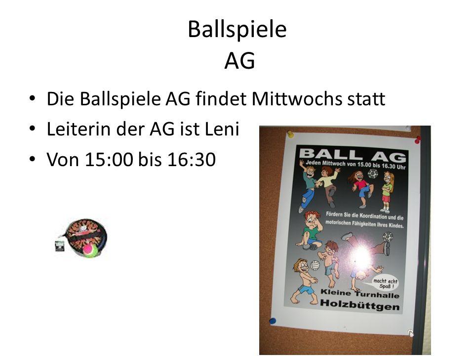 Ballspiele AG Die Ballspiele AG findet Mittwochs statt Leiterin der AG ist Leni Von 15:00 bis 16:30