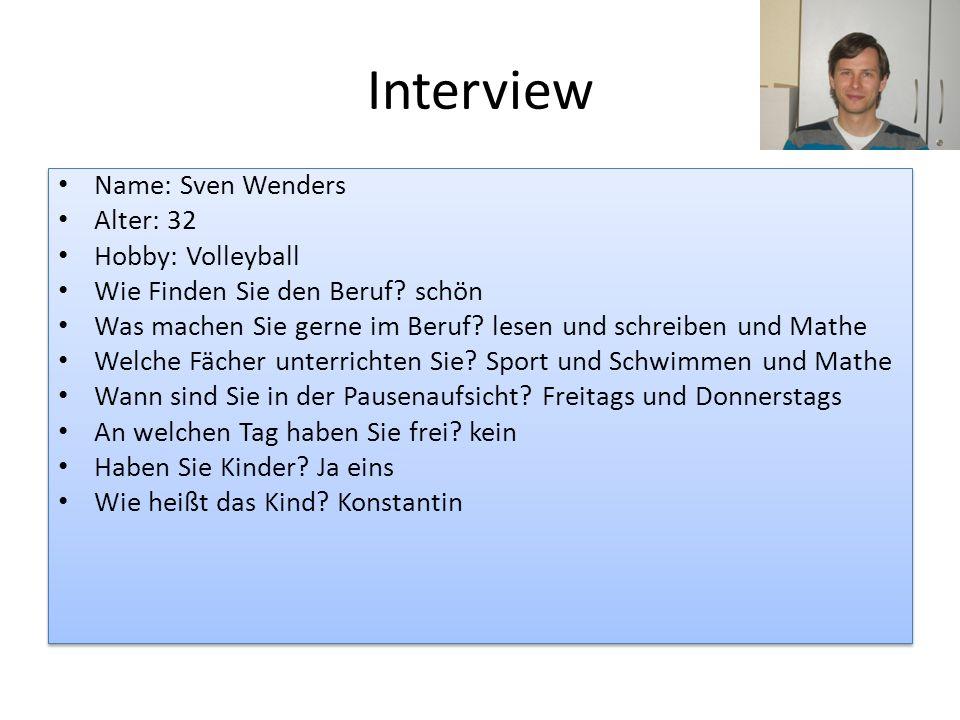 Interview Name: Sven Wenders Alter: 32 Hobby: Volleyball Wie Finden Sie den Beruf? schön Was machen Sie gerne im Beruf? lesen und schreiben und Mathe