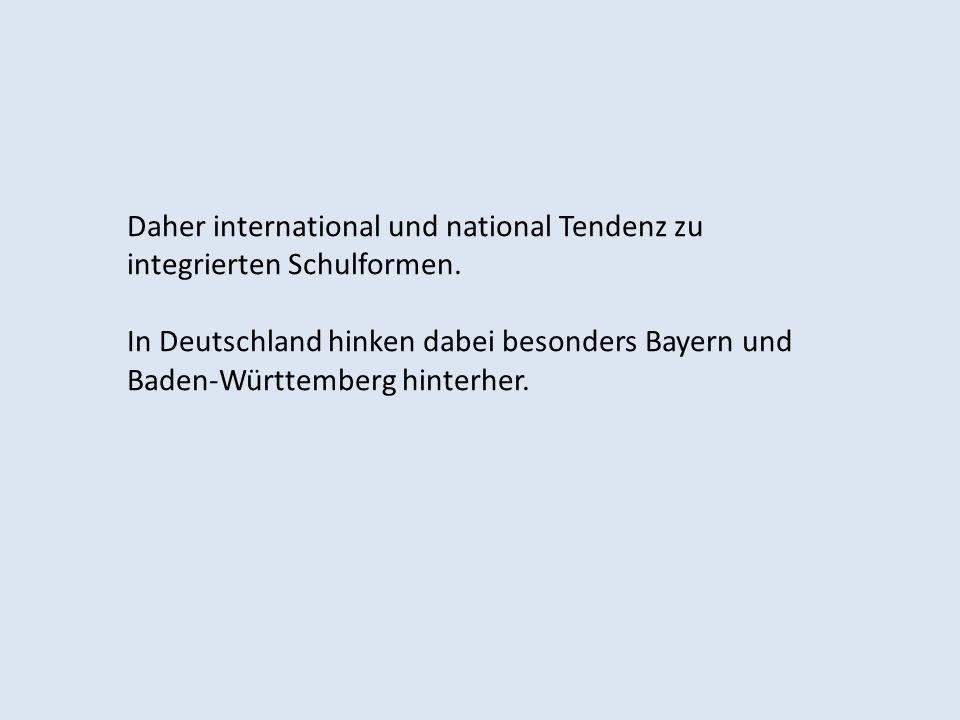 Daher international und national Tendenz zu integrierten Schulformen. In Deutschland hinken dabei besonders Bayern und Baden-Württemberg hinterher.