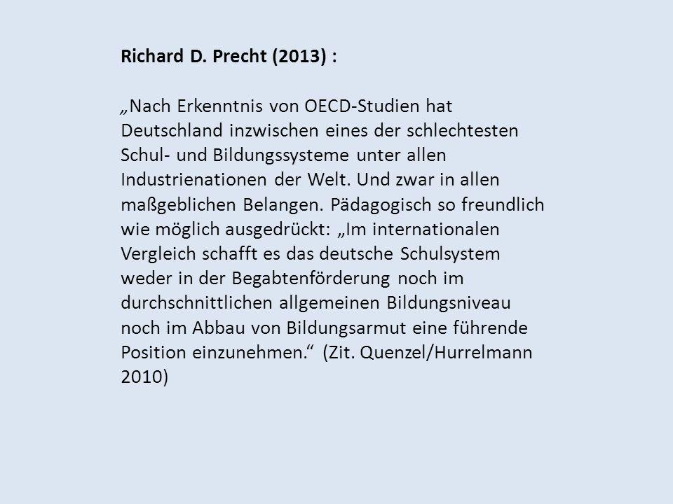 Richard D. Precht (2013) :Nach Erkenntnis von OECD-Studien hat Deutschland inzwischen eines der schlechtesten Schul- und Bildungssysteme unter allen I