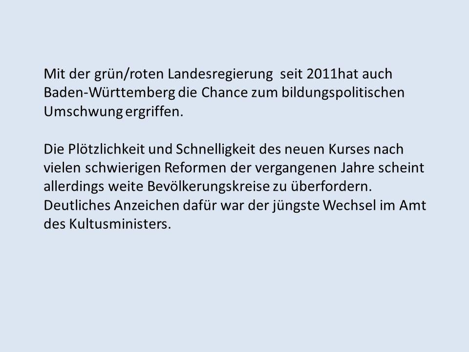 Mit der grün/roten Landesregierung seit 2011hat auch Baden-Württemberg die Chance zum bildungspolitischen Umschwung ergriffen. Die Plötzlichkeit und S
