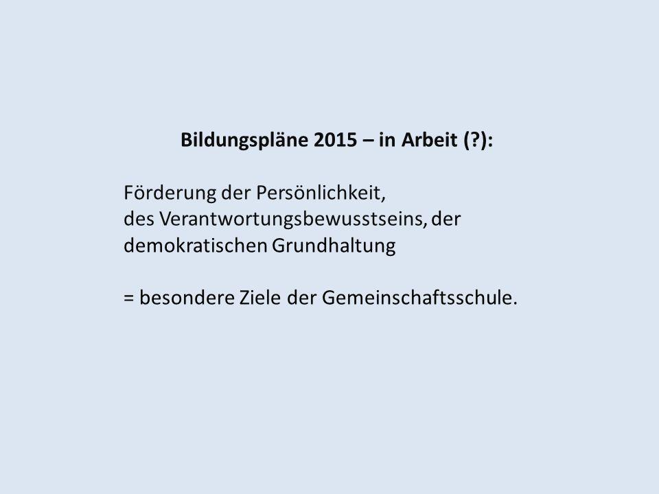 Bildungspläne 2015 – in Arbeit (?): Förderung der Persönlichkeit, des Verantwortungsbewusstseins, der demokratischen Grundhaltung = besondere Ziele de