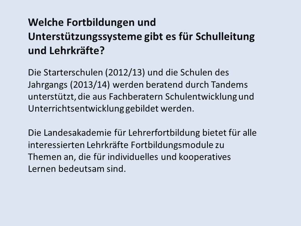 Welche Fortbildungen und Unterstützungssysteme gibt es für Schulleitung und Lehrkräfte? Die Starterschulen (2012/13) und die Schulen des Jahrgangs (20