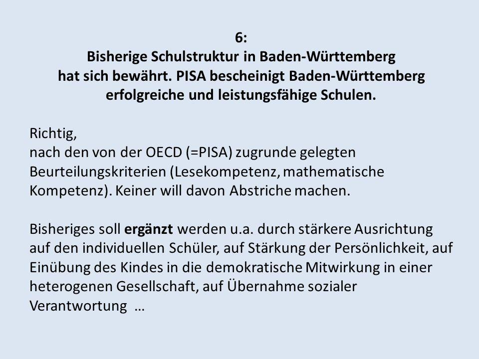 6: Bisherige Schulstruktur in Baden-Württemberg hat sich bewährt. PISA bescheinigt Baden-Württemberg erfolgreiche und leistungsfähige Schulen. Richtig
