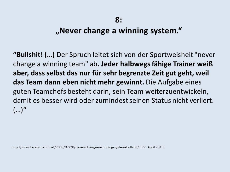 8: Never change a winning system. Bullshit! (…) Der Spruch leitet sich von der Sportweisheit