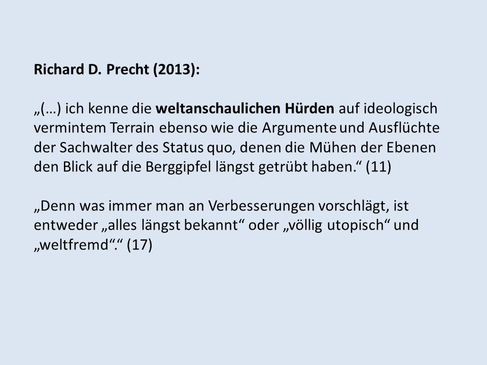 Richard D. Precht (2013): (…) ich kenne die weltanschaulichen Hürden auf ideologisch vermintem Terrain ebenso wie die Argumente und Ausflüchte der Sac