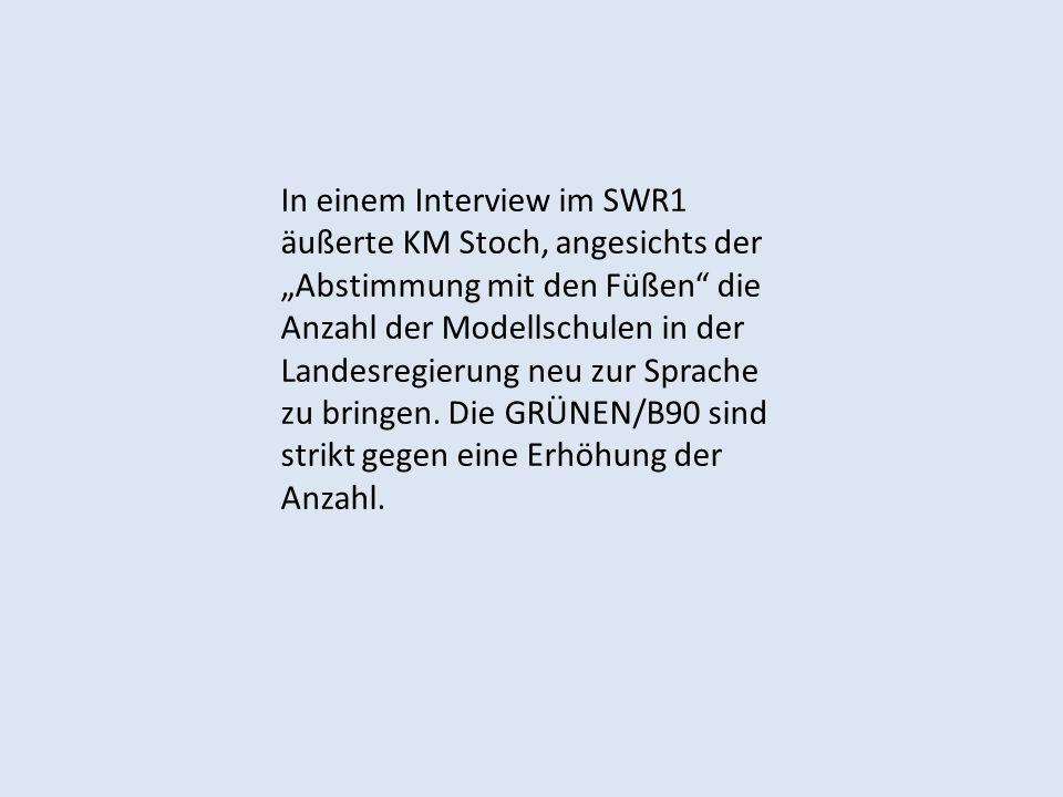 In einem Interview im SWR1 äußerte KM Stoch, angesichts der Abstimmung mit den Füßen die Anzahl der Modellschulen in der Landesregierung neu zur Sprac