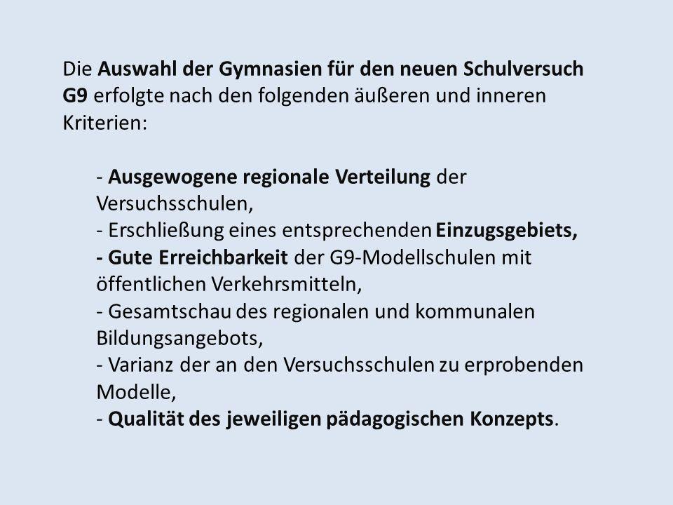 Die Auswahl der Gymnasien für den neuen Schulversuch G9 erfolgte nach den folgenden äußeren und inneren Kriterien: - Ausgewogene regionale Verteilung