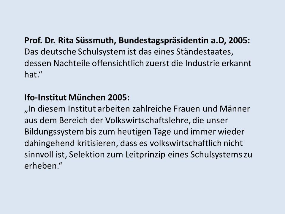 Prof. Dr. Rita Süssmuth, Bundestagspräsidentin a.D, 2005: Das deutsche Schulsystem ist das eines Ständestaates, dessen Nachteile offensichtlich zuerst