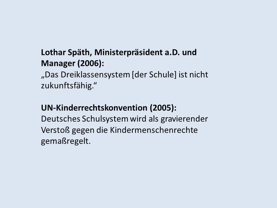 Lothar Späth, Ministerpräsident a.D. und Manager (2006): Das Dreiklassensystem [der Schule] ist nicht zukunftsfähig. UN-Kinderrechtskonvention (2005):