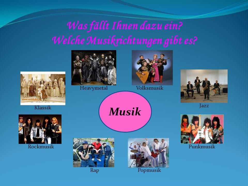 Was fällt Ihnen dazu ein? Welche Musikrichtungen gibt es? Musik Jazz Volksmusik PopmusikRap Heavymetal Klassik RockmusikPunkmusik
