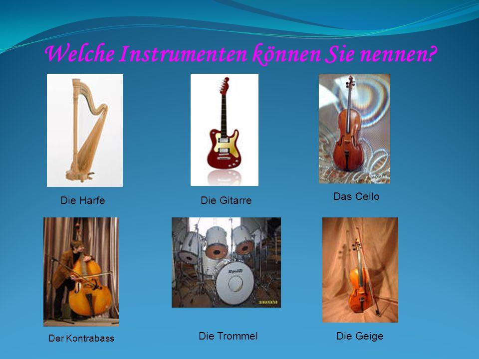 Welche Instrumenten können Sie nennen? Die HarfeDie Gitarre Das Cello Die GeigeDie Trommel Der Kontrabass