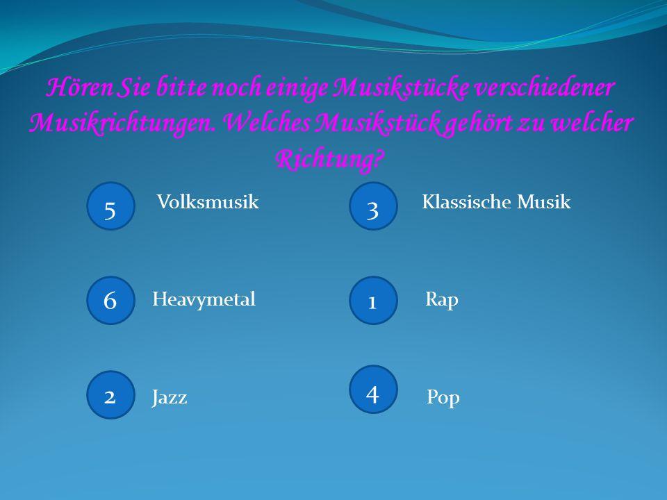 Hören Sie bitte noch einige Musikstücke verschiedener Musikrichtungen. Welches Musikstück gehört zu welcher Richtung? Volksmusik Klassische Musik Heav
