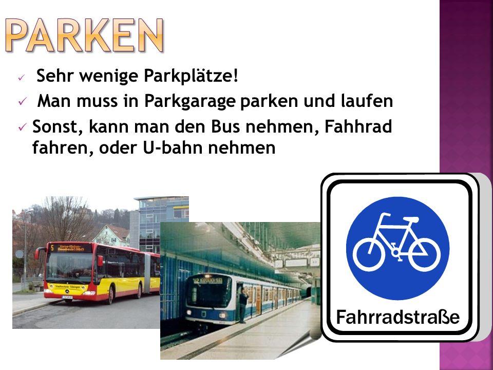 Sehr wenige Parkplätze! Man muss in Parkgarage parken und laufen Sonst, kann man den Bus nehmen, Fahhrad fahren, oder U-bahn nehmen