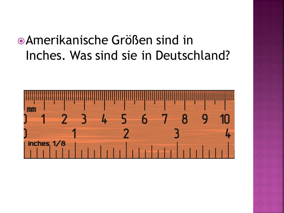 Amerikanische Größen sind in Inches. Was sind sie in Deutschland?