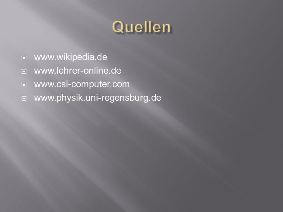 www.wikipedia.de www.lehrer-online.de www.csl-computer.com www.physik.uni-regensburg.de