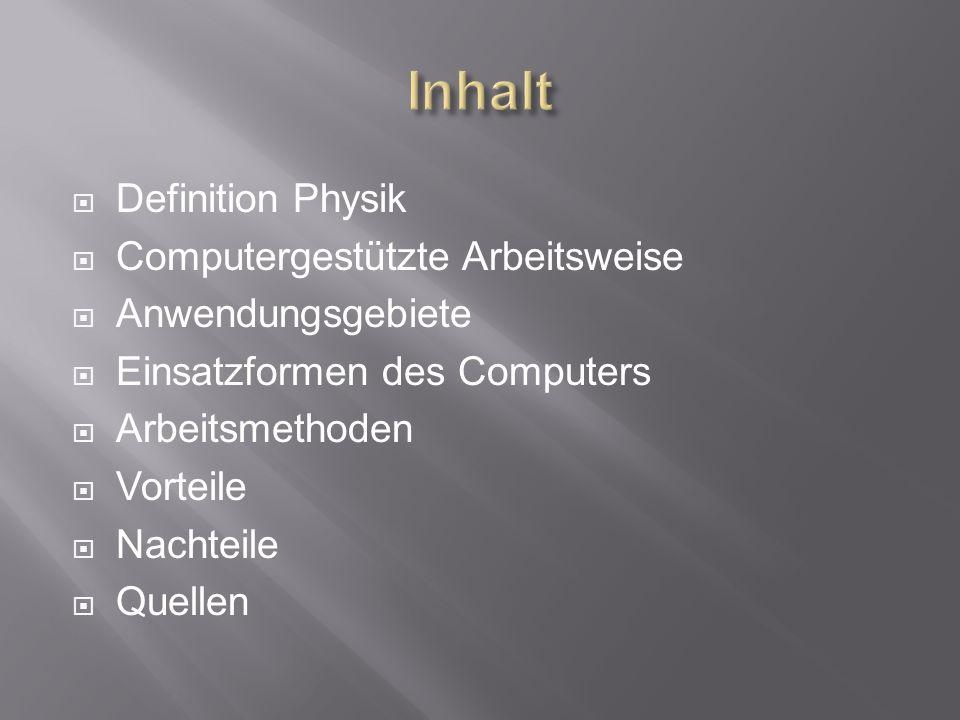 Definition Physik Computergestützte Arbeitsweise Anwendungsgebiete Einsatzformen des Computers Arbeitsmethoden Vorteile Nachteile Quellen