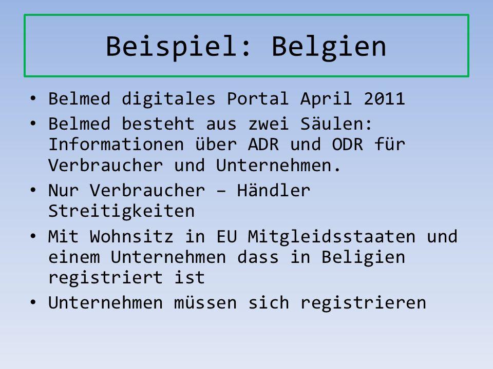Beispiel: Belgien Belmed digitales Portal April 2011 Belmed besteht aus zwei Säulen: Informationen über ADR und ODR für Verbraucher und Unternehmen. N