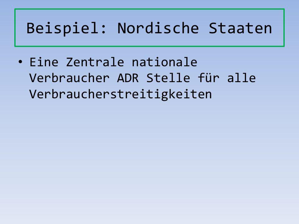 Beispiel: Nordische Staaten Eine Zentrale nationale Verbraucher ADR Stelle für alle Verbraucherstreitigkeiten