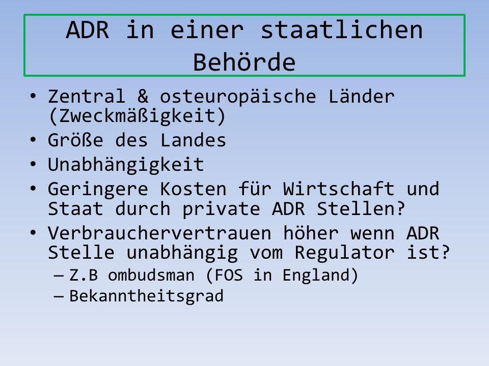 ADR in einer staatlichen Behörde Zentral & osteuropäische Länder (Zweckmäßigkeit) Größe des Landes Unabhängigkeit Geringere Kosten für Wirtschaft und