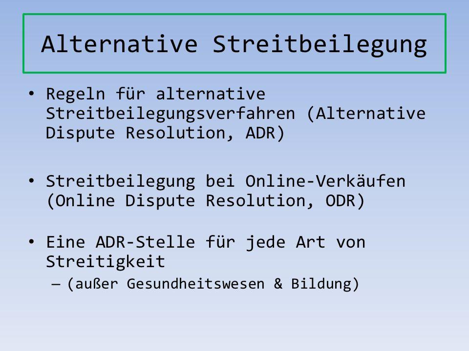 Alternative Streitbeilegung Regeln für alternative Streitbeilegungsverfahren (Alternative Dispute Resolution, ADR) Streitbeilegung bei Online-Verkäufe