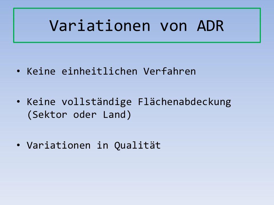 Variationen von ADR Keine einheitlichen Verfahren Keine vollständige Flächenabdeckung (Sektor oder Land) Variationen in Qualität
