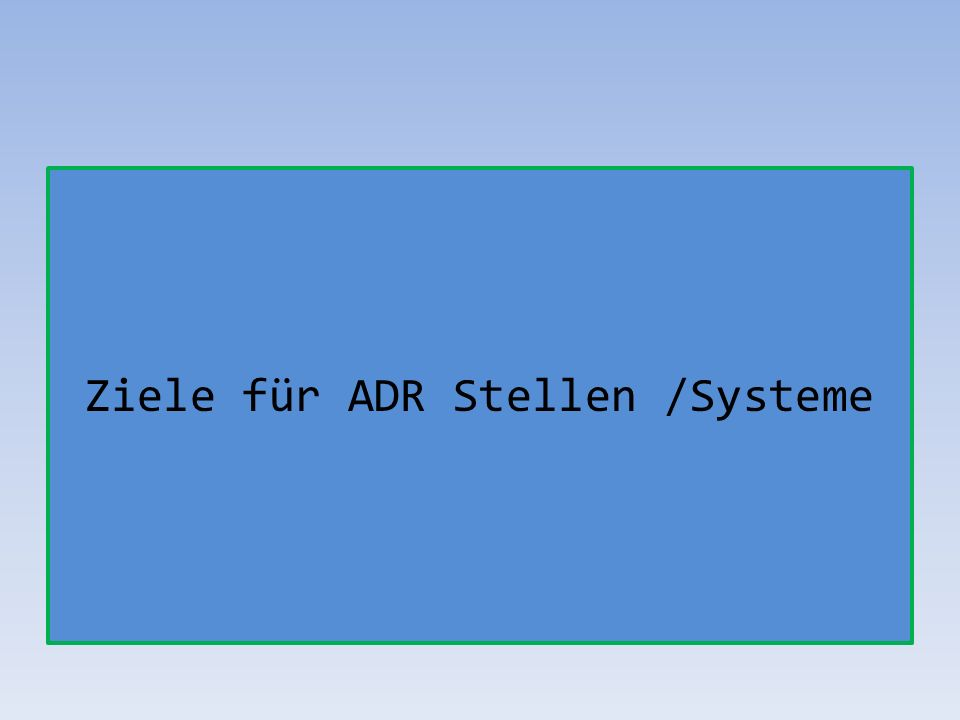 Ziele für ADR Stellen /Systeme