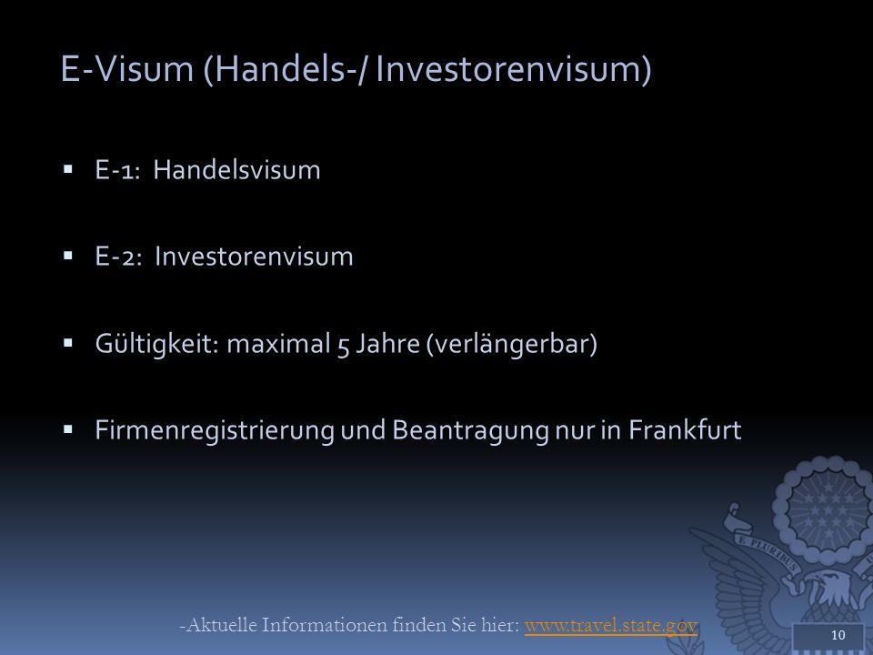 E-Visum (Handels-/ Investorenvisum) E-1: Handelsvisum E-2: Investorenvisum Gültigkeit: maximal 5 Jahre (verlängerbar) Firmenregistrierung und Beantrag