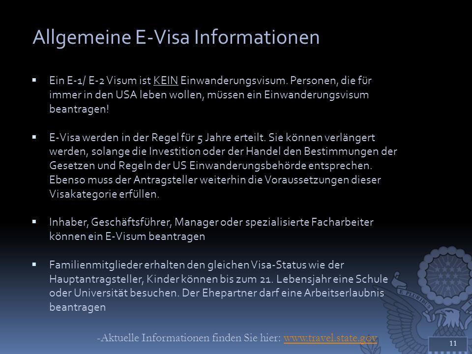Allgemeine E-Visa Informationen Ein E-1/ E-2 Visum ist KEIN Einwanderungsvisum. Personen, die für immer in den USA leben wollen, müssen ein Einwanderu
