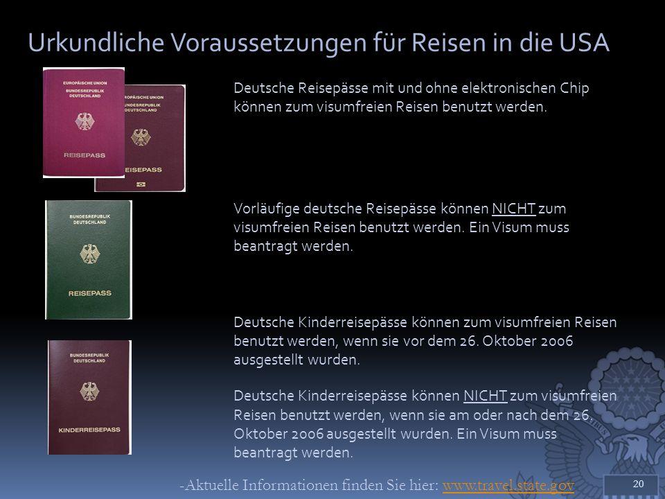 Urkundliche Voraussetzungen für Reisen in die USA 20 Deutsche Reisepässe mit und ohne elektronischen Chip können zum visumfreien Reisen benutzt werden