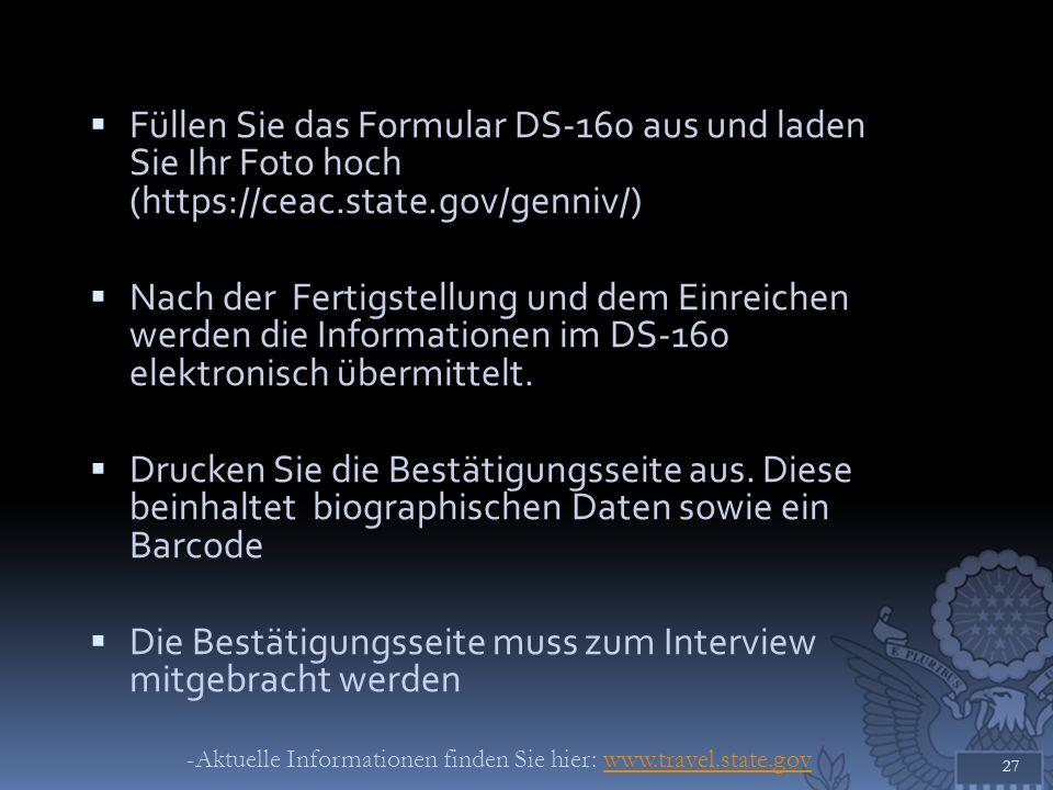 Füllen Sie das Formular DS-160 aus und laden Sie Ihr Foto hoch (https://ceac.state.gov/genniv/) Nach der Fertigstellung und dem Einreichen werden die