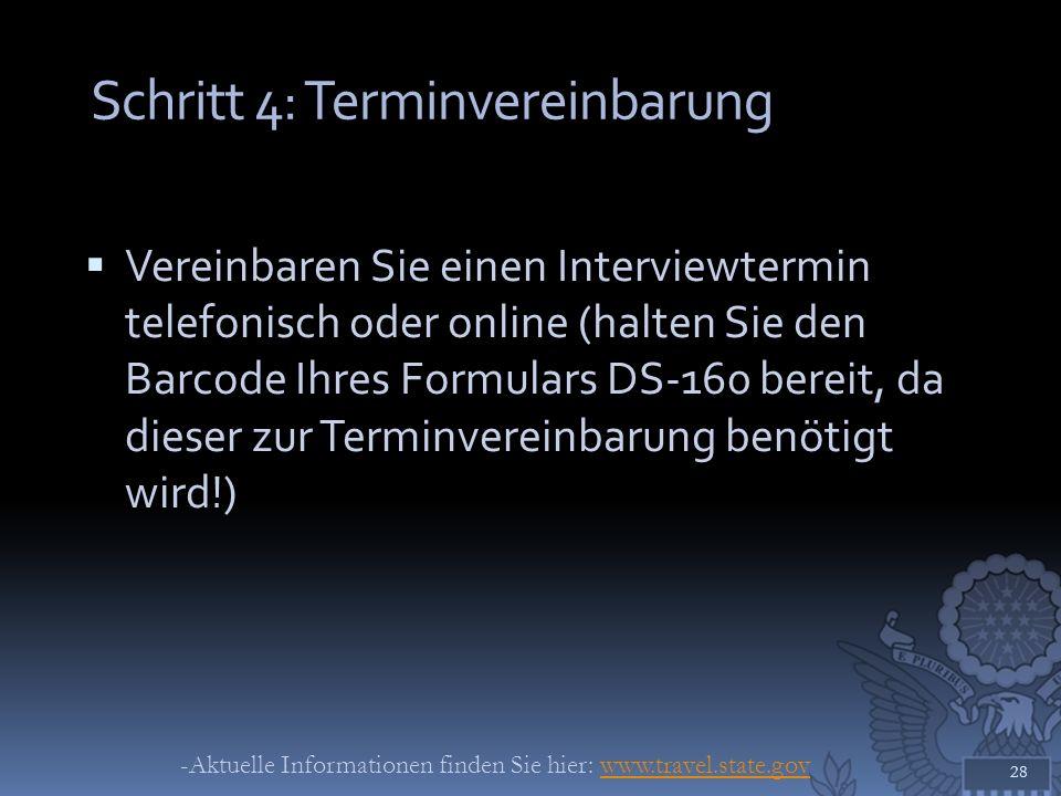 Schritt 4: Terminvereinbarung Vereinbaren Sie einen Interviewtermin telefonisch oder online (halten Sie den Barcode Ihres Formulars DS-160 bereit, da