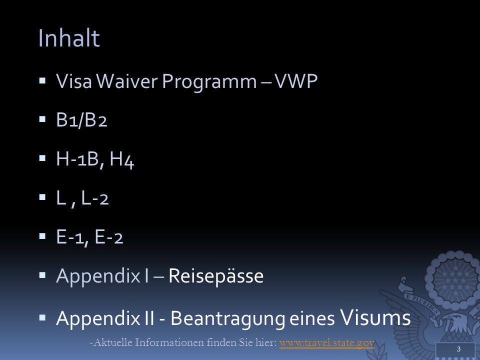 Inhalt Visa Waiver Programm – VWP B1/B2 H-1B, H4 L, L-2 E-1, E-2 Appendix I – Reisepässe Appendix II - Beantragung eines Visums 3 -Aktuelle Informatio
