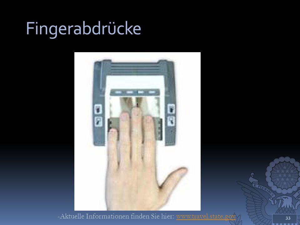 Fingerabdrücke 33 -Aktuelle Informationen finden Sie hier: www.travel.state.govwww.travel.state.gov