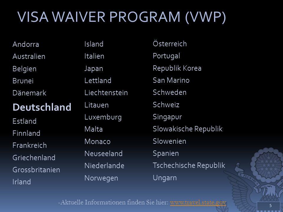Andorra Australien Belgien Brunei Dänemark Deutschland Estland Finnland Frankreich Griechenland Grossbritanien Irland 5 VISA WAIVER PROGRAM (VWP) Isla