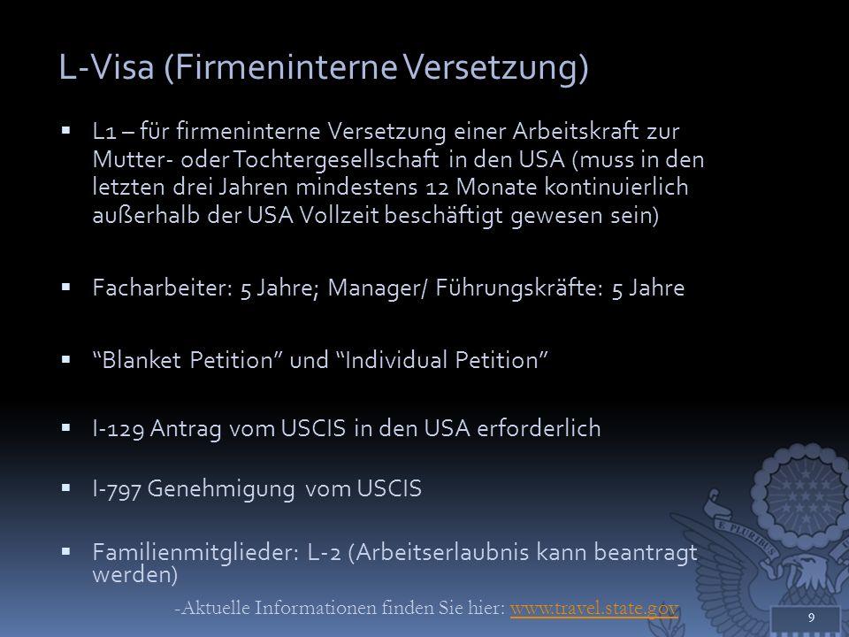 E-Visum (Handels-/ Investorenvisum) E-1: Handelsvisum E-2: Investorenvisum Gültigkeit: maximal 5 Jahre (verlängerbar) Firmenregistrierung und Beantragung nur in Frankfurt 10 -Aktuelle Informationen finden Sie hier: www.travel.state.govwww.travel.state.gov