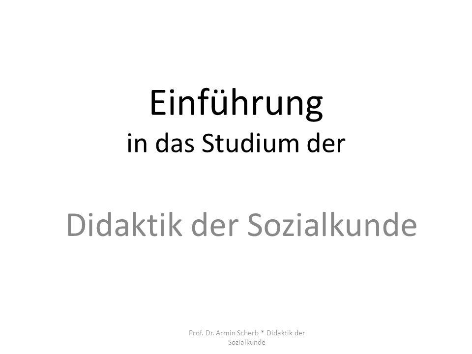 Einführung in das Studium der Didaktik der Sozialkunde Prof. Dr. Armin Scherb * Didaktik der Sozialkunde