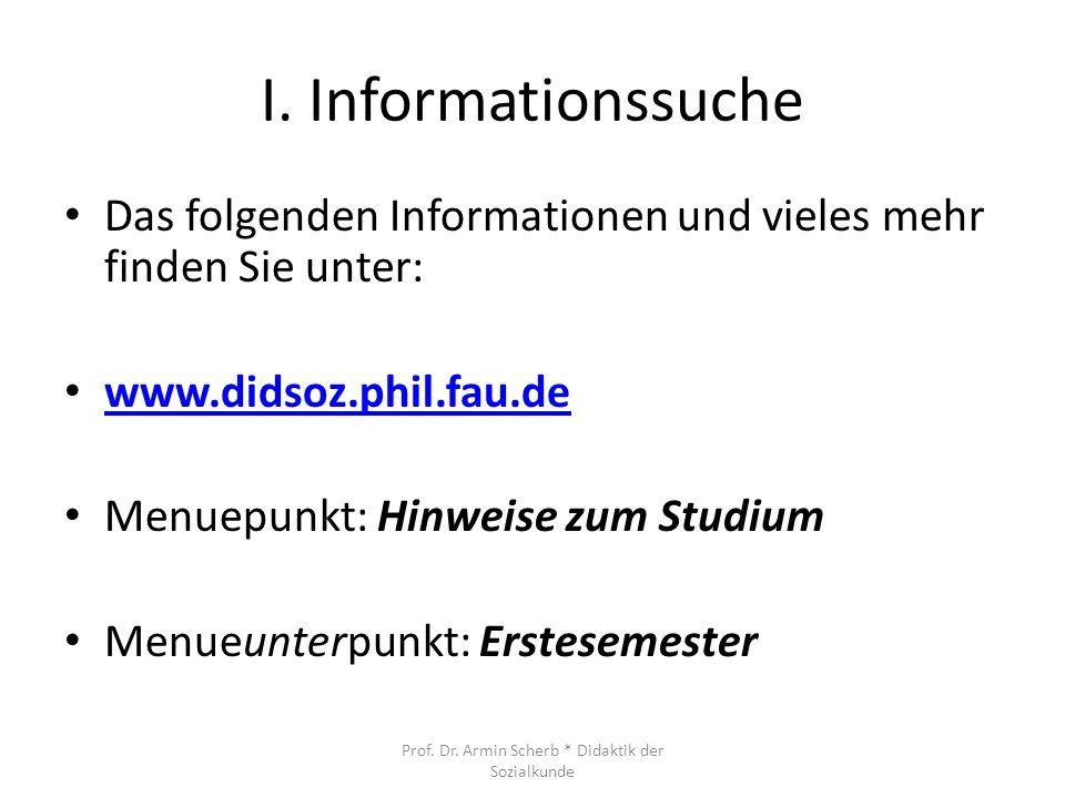 I. Informationssuche Das folgenden Informationen und vieles mehr finden Sie unter: www.didsoz.phil.fau.de Menuepunkt: Hinweise zum Studium Menueunterp
