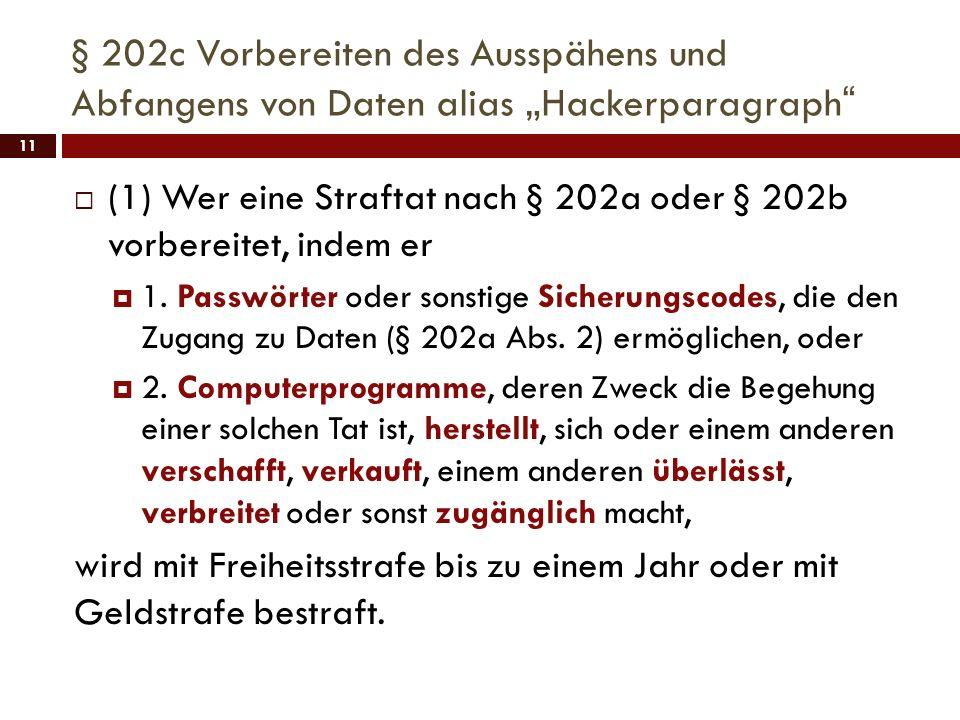 § 202c Vorbereiten des Ausspähens und Abfangens von Daten alias Hackerparagraph 11 (1) Wer eine Straftat nach § 202a oder § 202b vorbereitet, indem er