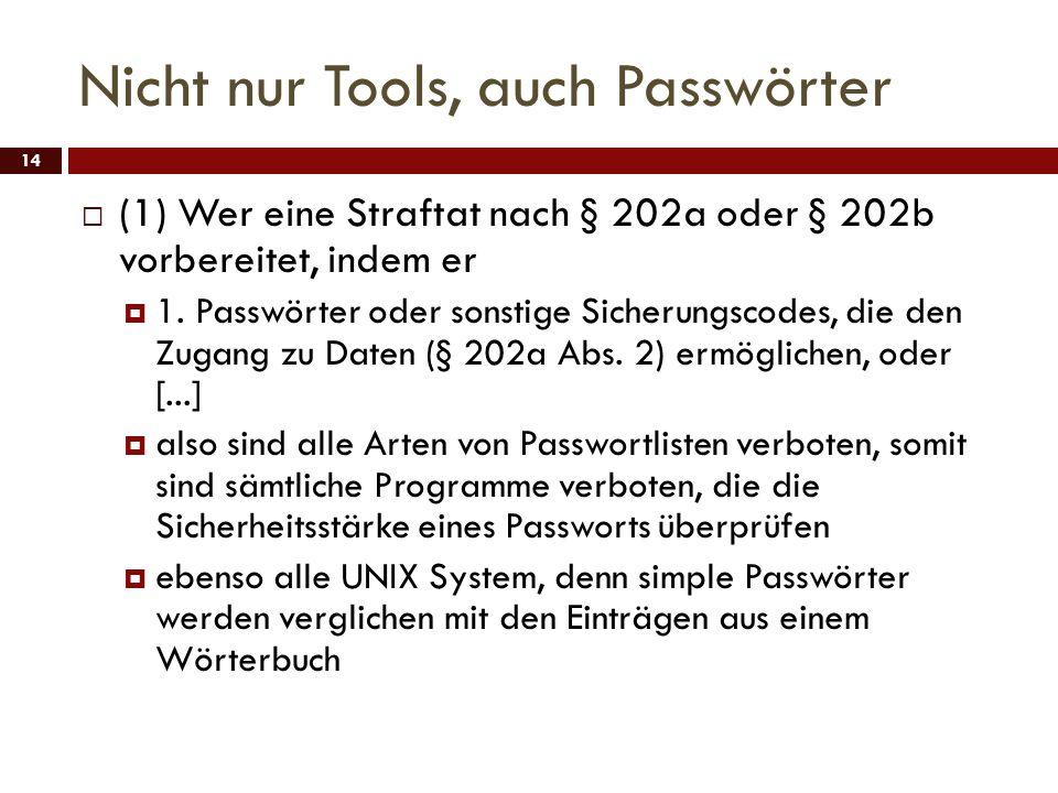 Nicht nur Tools, auch Passwörter 14 (1) Wer eine Straftat nach § 202a oder § 202b vorbereitet, indem er 1. Passwörter oder sonstige Sicherungscodes, d