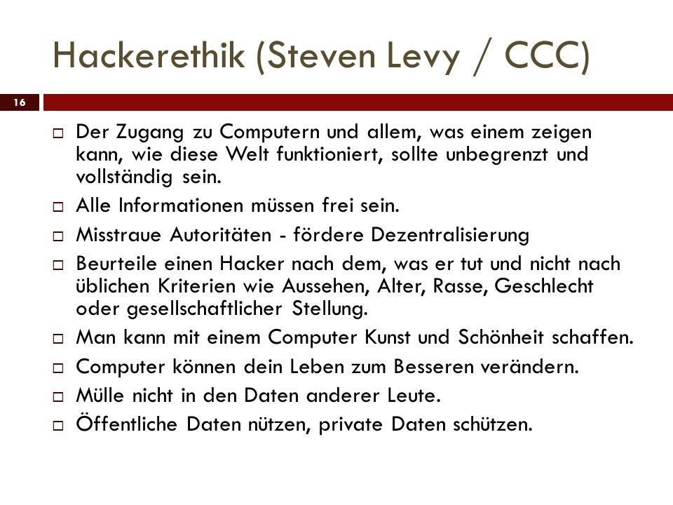 Hackerethik (Steven Levy / CCC) 16 Der Zugang zu Computern und allem, was einem zeigen kann, wie diese Welt funktioniert, sollte unbegrenzt und vollst