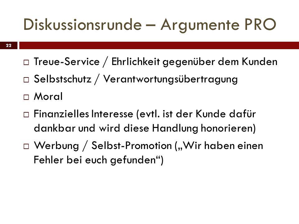 Diskussionsrunde – Argumente PRO 22 Treue-Service / Ehrlichkeit gegenüber dem Kunden Selbstschutz / Verantwortungsübertragung Moral Finanzielles Inter