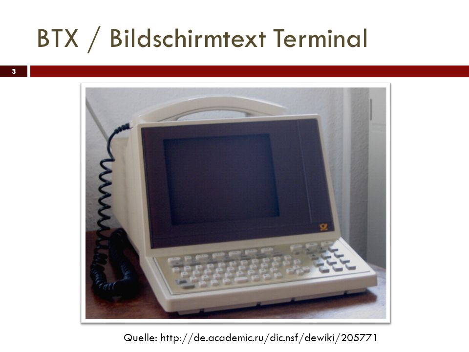 BTX / Bildschirmtext Terminal 3 Quelle: http://de.academic.ru/dic.nsf/dewiki/205771