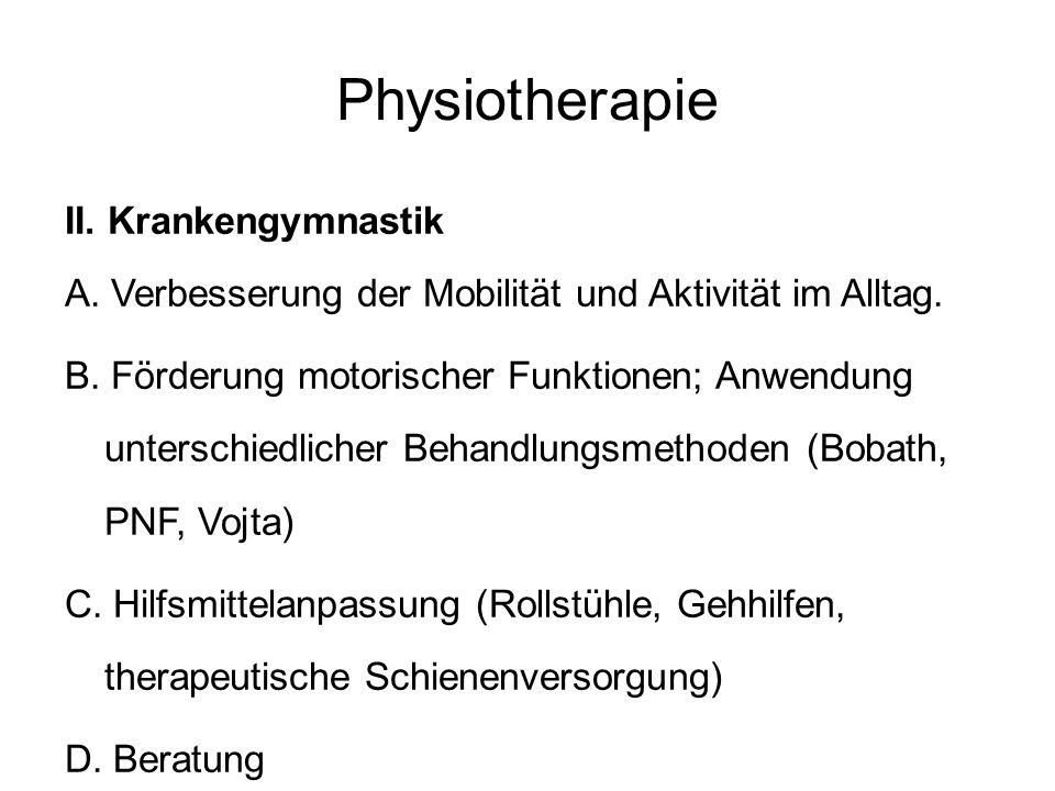 Physiotherapie II. Krankengymnastik A. Verbesserung der Mobilität und Aktivität im Alltag. B. Förderung motorischer Funktionen; Anwendung unterschiedl